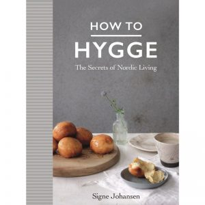 how to hygge the secrets of nordic living book signe johansen